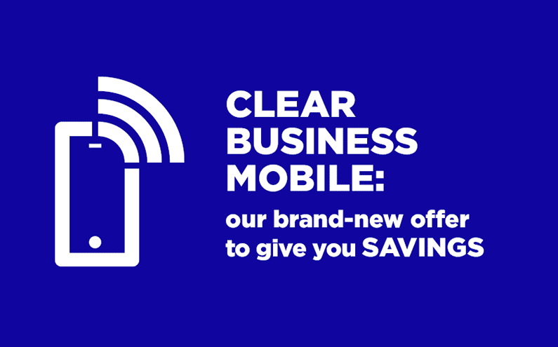 Clear Business Mobile: our brand-new offer to give you savings
